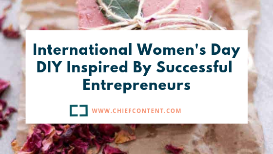 International Women's Day DIY Inspired By Successful Entrepreneurs