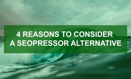 4 Reasons to Consider a SEOPressor Alternative – And an Exciting Suggestion