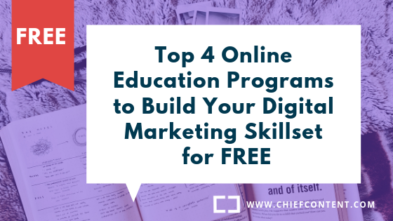Top 4 Online Education Programs to Build Your Digital Marketing Skillset for FREE