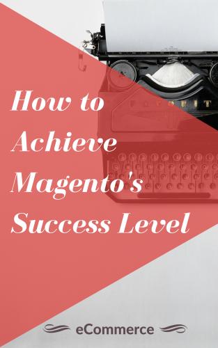 How to achieve Magento's success level